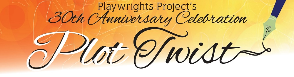 Plot Twist: Playwrights Project's 30th Anniversary Celebration